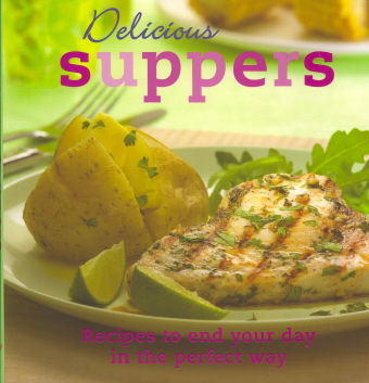 Delicious Suppers: Recipes to End Your Day in the Perfect Way