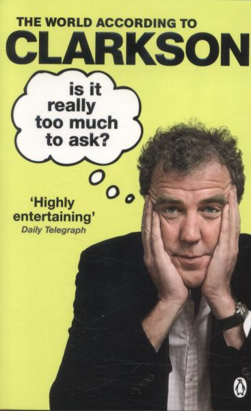 Is It Really Too Much To Ask? (The World According to Clarkson, Vol.5)