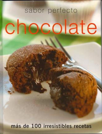 Sabor Perfecto Chocolate: Mas de 10 Irresistibles Recetas