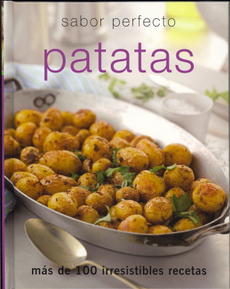 Patatas (Sabor Perfecto): Más de 100 Irresistibles Recetes