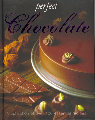 Perfect Chocolate: A Collection of over 100 Essential Recipes (Perfect Padded)