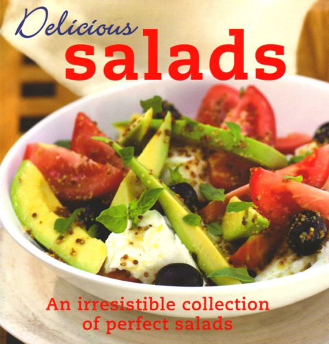 Delicious Salads: An Irresistible Collection of Perfect Salads