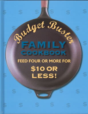 Budget Buster Family Cookbook: Feed Four or More for $10 or Less
