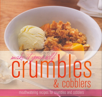 Crumbles & Cobblers (Make It Yourself)
