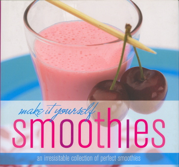 Make It Yourself Smoothies: An Irresistible Collection Of Perfrect Smoothies
