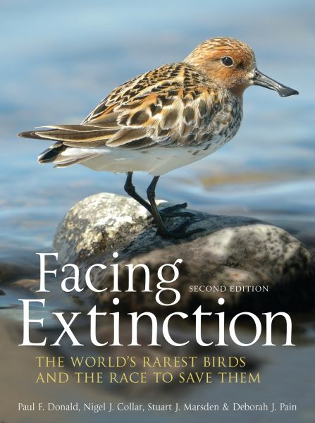 Facing Extinction: The World's Rarest Birds and the Race to Save Them (Second Edition)