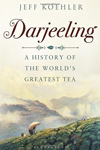Darjeeling: A History Of The World's Greatest Tea