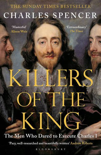 Killers of the King: The Men Who Dared To Execute Charles 1