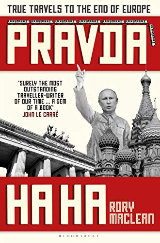 Pravda Ha Ha: True Travels to the End of Europe