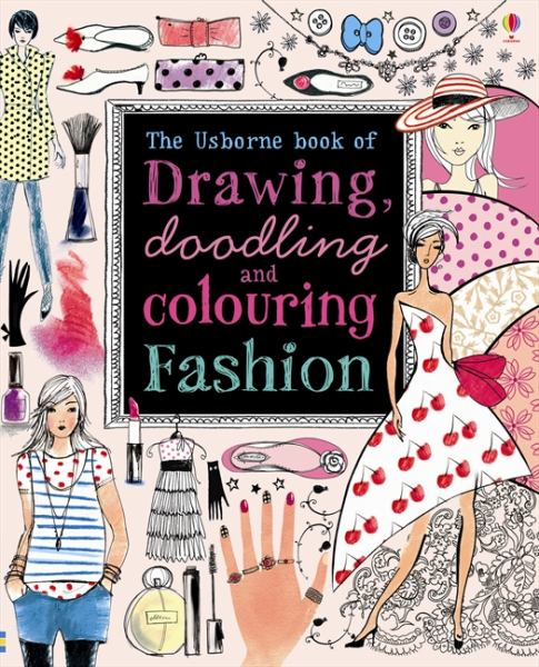 The Usborne Book of Drawing, Doodling and Colouring Fashion