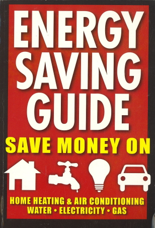 Energy Saving Guide: Save Money on Home Heating & Air Conditioning, Water, Electricity, Gas