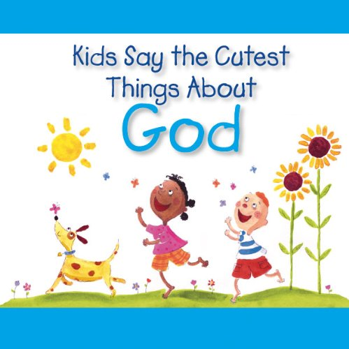 Kids Say The Cutest Things About God