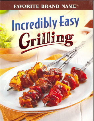 Incredibly Easy Grilling (Favorite Brand Name Recipes)