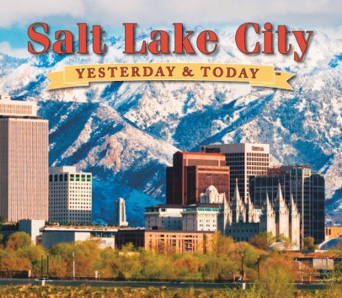 Salt Lake City: Yesterday and Today