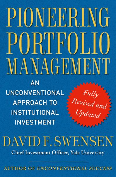 Pioneering Portfolio Management: An Unconventional Approach to Institutional Investment (Fully Revised and Updated)