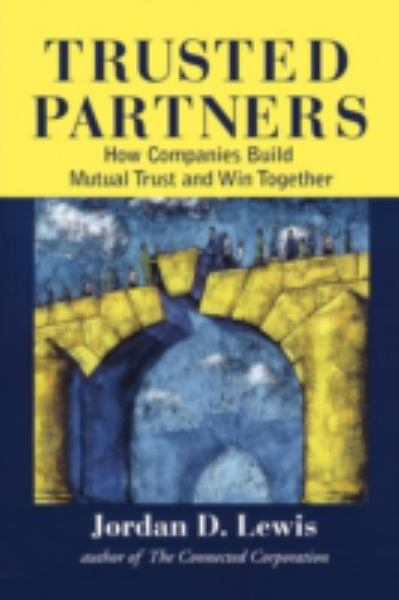 Trusted Partners, How Companies Build Mutual Trust and Win Together