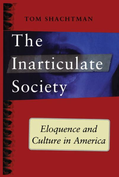 The Inarticulate Society: Eloquence and Culture in America