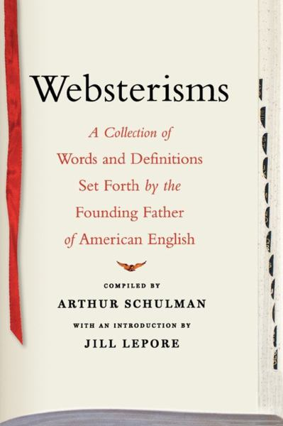 Websterisms: A Collection of Words and Definitions Set Forth by the Founding Father of American English