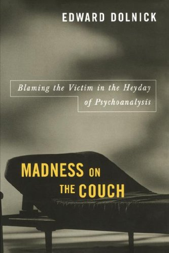 Madness on the Couch: Blaming the Victim in the Heyday of Psychoanalysis