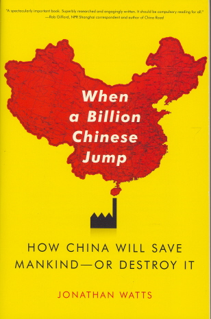 When a Billion Chinese Jump: How China Will Save Mankind--Or Destroy It