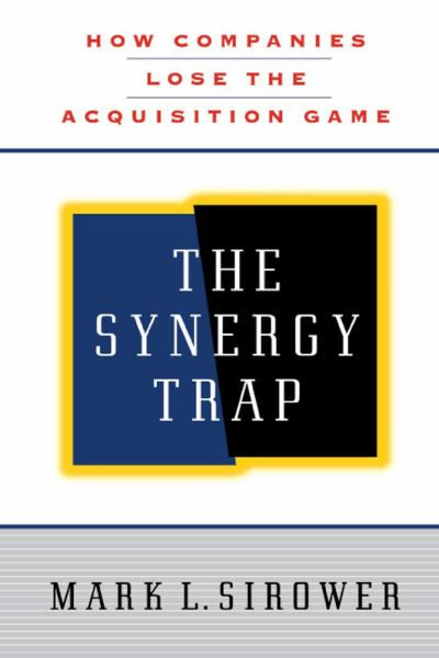 The Synergy Trap: How Companies Lose the Acquisition Game
