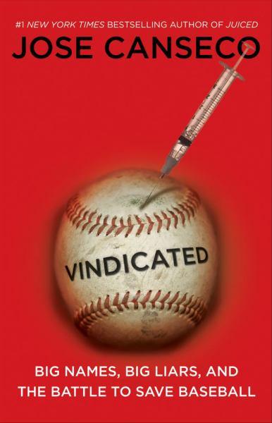 Vindicated: Big Names, Big Liars, and the Battle to Save Baseball