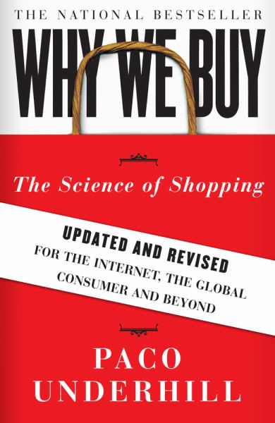 Why We Buy: The Science of Shopping (Updated and Revised for the Internet, the Global Consumer and Beyond)