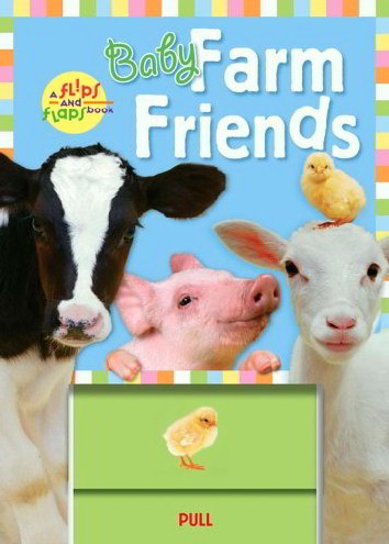 Baby Farm Friends (A Flips and Flaps Book)