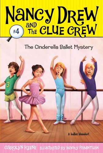 The Cinderella Ballet Mystery (Nancy Drew And The Clue Crew, Bk. 4)