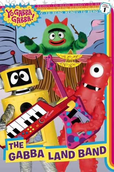 The Gabba Land Band (Yo Gabba Gabba! Ready-to-Read, Pre Level 1)