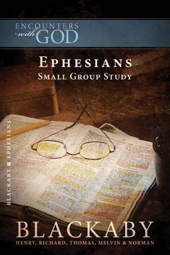 Ephesians Small Group Study (Blackaby Bible Study Series, Encounters with God)
