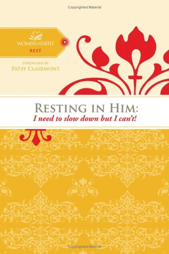 Resting in Him (Women of Faith Study Guide Series: Rest)