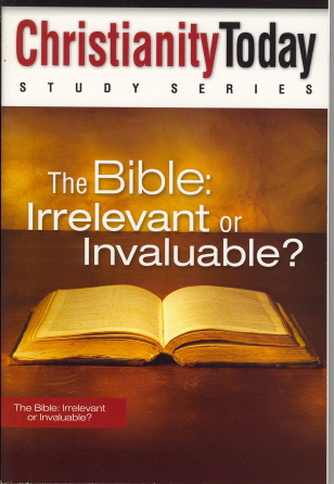 The Bible: Irrelevant or Invaluable? (Christianity Today Study Series)