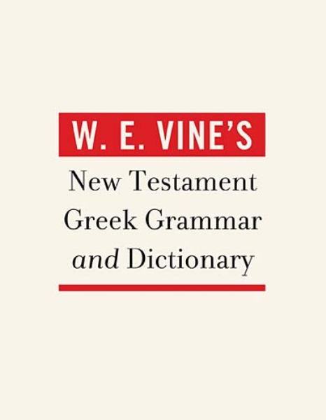 W. E. Vine's New Testament Greek Grammar and Dictionary
