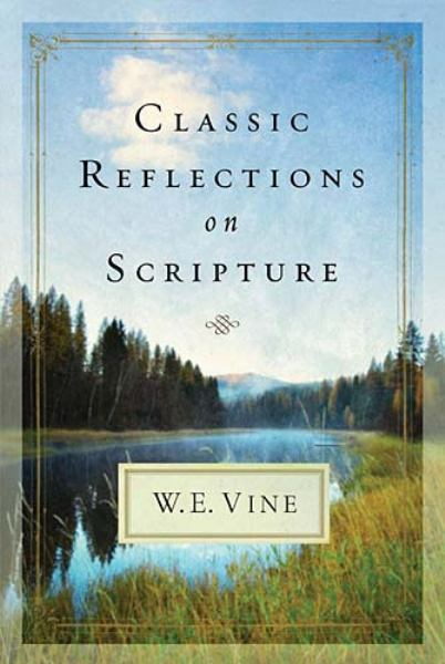 Classic Reflections on Scripture from W. E. Vine