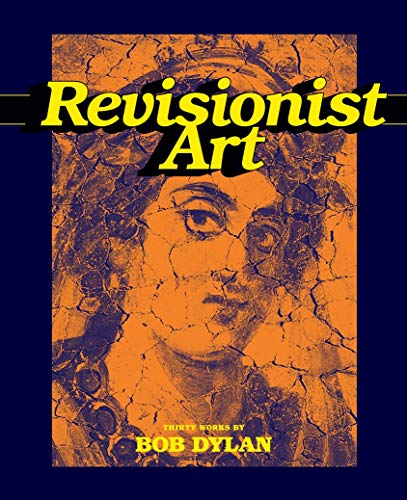 Revisionist Art: Thirty Works by Bob Dylan