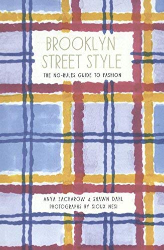 Brooklyn Street Style: The No-Rules Guide to Fashion