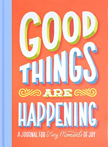 Good Things Are Happening: A Journal for Tiny Moments of Joy