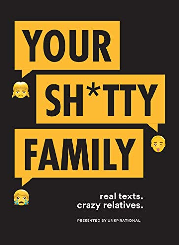 Your Sh*tty Family: Real Texts, Crazy Relatives