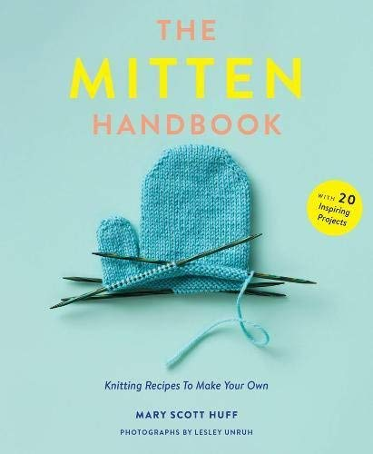 The Mitten Handbook: Knitting Recipes to Make Your Own