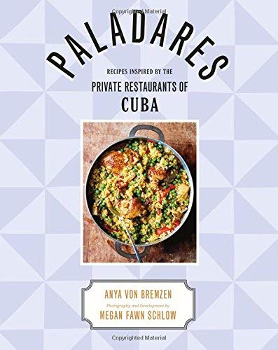 Paladares: Recipes from the Private Restaurants of Cuba