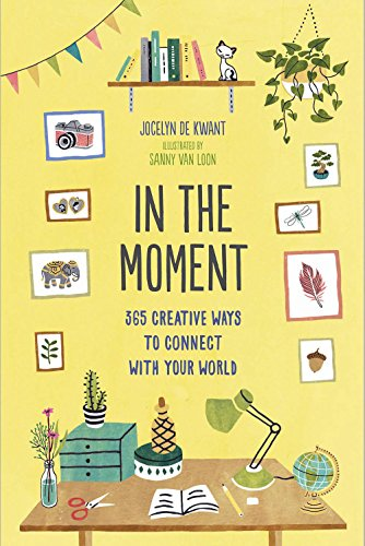 In the Moment: 365 Creative Ways to Connect with Your World