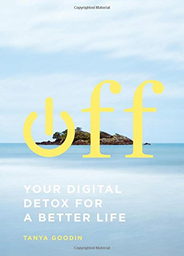 Off: Your Digital Detox for a Better Life
