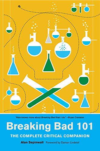 Breaking Bad 101: The Complete Critical Companion