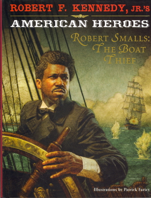 Robert Smalls, The Boat Thief (Robert F. Kennedy, Jr's American Heroes)