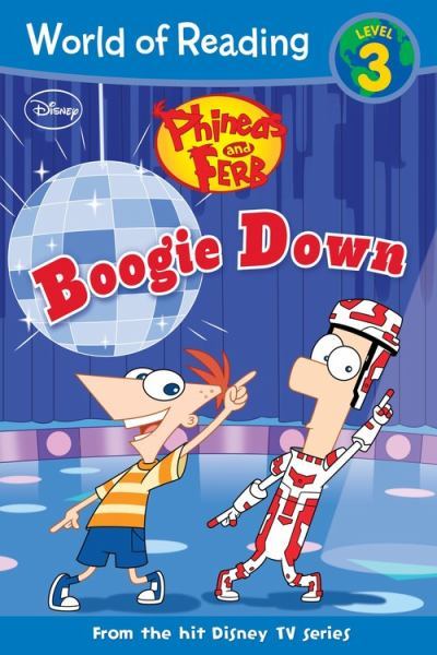 Boogie Down (Phineas and Ferb, World of Reading Level 3)
