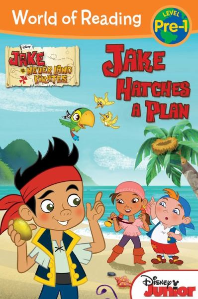 Jake Hatches a Plan (Jake and the Neverland Pirates, World of Reading Level Pre-1)