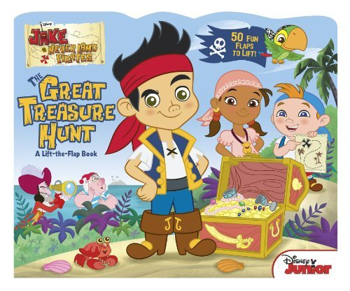 The Great Treasure Hunt (Jake and the Never Land Pirates, Lift-the-Flap)