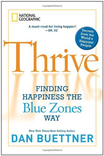 Thrive: Finding Happiness the Blue Zones Way