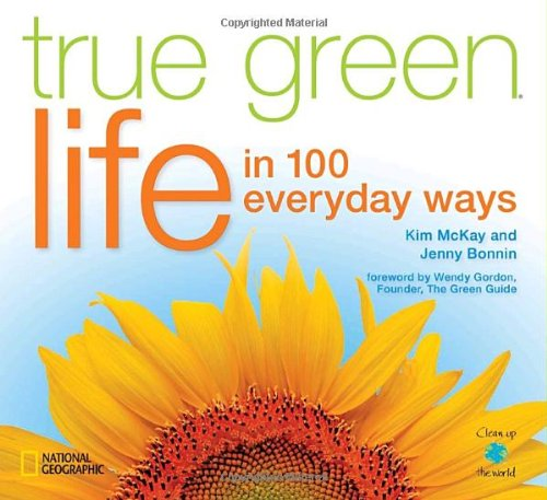 True Green Life: In 100 Everyday Ways (True Green (National Geographic))